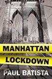 Portada de MANHATTAN LOCKDOWN: A NOVEL BY PAUL BATISTA (2016-07-19)
