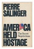 Portada de AMERICA HELD HOSTAGE: THE SECRET NEGOTIATIONS BY PIERRE SALINGER (1-OCT-1981) HARDCOVER