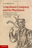 Portada de A JACOBEAN COMPANY AND ITS PLAYHOUSE: THE QUEEN'S SERVANTS AT THE RED BULL THEATRE (C.1605-1619) BY GRIFFITH, EVA (2013) HARDCOVER