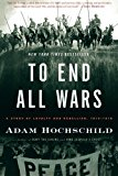 Portada de TO END ALL WARS: A STORY OF LOYALTY AND REBELLION, 1914-1918 BY ADAM HOCHSCHILD (2012-03-06)