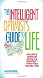 Portada de THE INTELLIGENT OPTIMIST'S GUIDE TO LIFE: HOW TO FIND HEALTH AND SUCCESS IN A WORLD THAT'S A BETTER PLACE THAN YOU THINK (BK LIFE) BY KAMP, JURRIAAN (2014) PAPERBACK