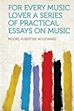 Portada de FOR EVERY MUSIC LOVER A SERIES OF PRACTICAL ESSAYS ON MUSIC