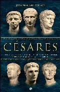 Portada de CESARES: JULIO CESAR, AUGUSTO, TIBERIO, CALIGULA, CLAUDIO Y NERON: LA PRIMERA DINASTIA DE LA ROMA IMPERIAL