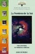 Portada de LA FRONTERA DE LA LUZ: PARA ENTENDER LOS FENOMENOS RELATIVISTAS