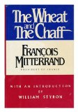 Portada de THE WHEAT AND THE CHAFF / FRANCOIS MITTERRAND ; INTRODUCTION BY WILLIAM STYRON