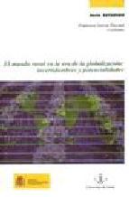 Portada de EL MUNDO RURAL EN LA ERA DE LA GLOBALIZACION: INCERTIDUMBRES Y POTENCIALIDADES (X COLOQUIO DE GEOGRAFIA RURAL DE ESPAÑA DE LA ASOCIACION DE GEOGRAFOS ESPAÑOLES)