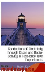 Portada de CONDUCTION OF ELECTRICITY THROUGH GASES AND RADIO-ACTIVITY: A TEXT-BOOK WITH EXPERIMENTS