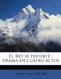 Portada de EL REY SE DIVIERTE : DRAMA EN CUATRO ACT