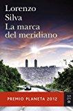 Portada de LA MARCA DEL MERIDIANO (PREMIO PLANETA 2012) (AUTORES ESPAÑOLES E IBEROAMER.)