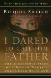 Portada de I DARED TO CALL HIM FATHER: THE MIRACULOUS STORY OF A MUSLIM WOMAN'S ENCOUNTER WITH GOD
