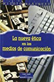 Portada de LA NUEVA ETICA EN LOS MEDIOS DE COMUNICACION: PROBLEMAS Y DILEMASDE LOS INFORMADORES