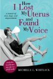Portada de HOW I LOST MY UTERUS AND FOUND MY VOICE: A MEMOIR OF LOVE, HOPE, AND EMPOWERMENT BY WHITLOCK, MICHELLE L. (2011) PAPERBACK
