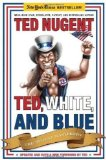 Portada de TED, WHITE, AND BLUE: THE NUGENT MANIFESTO BY NUGENT, TED REPRINT EDITION (5/17/2010)