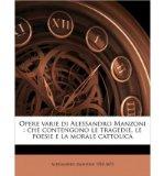 Portada de OPERE VARIE DI ALESSANDRO MANZONI: CHE CONTENGONO LE TRAGEDIE, LE POESIE E LA MORALE CATTOLICA (PAPERBACK)(ITALIAN) - COMMON