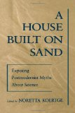 Portada de A HOUSE BUILT ON SAND: EXPOSING POSTMODERNIST MYTHS ABOUT SCIENCE
