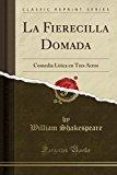 Portada de LA FIERECILLA DOMADA: COMEDIA LÍRICA EN TRES ACTOS (CLASSIC REPRINT)