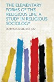 Portada de THE ELEMENTARY FORMS OF THE RELIGIOUS LIFE, A STUDY IN RELIGIOUS SOCIOLOGY