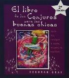 Portada de EL LIBRO DE LOS CONJUROS PARA LAS BUENAS CHICAS: HAZTE RICA, CONSIGUE LA SUERTE, RECUPERA TU EQUILIBRIO