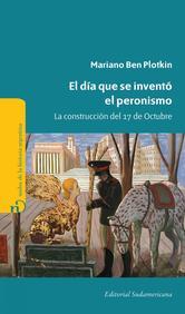Portada de EL DÍA QUE SE INVENTÓ EL PERONISMO - EBOOK