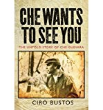 Portada de [(CHE WANTS TO SEE YOU: THE UNTOLD STORY OF CHE)] [AUTHOR: CIRO BUSTOS] PUBLISHED ON (JUNE, 2013)