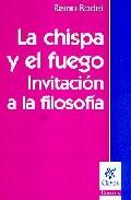 Portada de LA CHISPA Y EL FUEGO: INVITACION A LA FILOSOFIA
