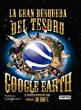 Portada de LA GRAN BUSQUEDA DEL TESORO EN GOOGLE EARTH (LA BUSQUEDA INTERACTIVA PARA CONSEGUIR 50 000 E)