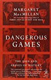 Portada de DANGEROUS GAMES: THE USES AND ABUSES OF HISTORY (MODERN LIBRARY CHRONICLES) BY MARGARET MACMILLAN (2010-07-13)