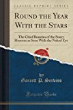 Portada de ROUND THE YEAR WITH THE STARS: THE CHIEF BEAUTIES OF THE STARRY HEAVENS AS SEEN WITH THE NAKED EYE (CLASSIC REPRINT) BY GARRETT P. SERVISS (2015-09-27)
