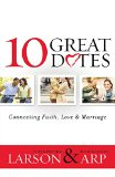 Portada de 10 GREAT DATES: CONNECTING FAITH, LOVE & MARRIAGE BY PETER LARSON (15-SEP-2013) PAPERBACK