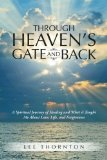 Portada de THROUGH HEAVEN'S GATE AND BACK: A SPIRITUAL JOURNEY OF HEALING AND WHAT IT TAUGHT ME ABOUT LOVE, LIFE, AND FORGIVENESS BY THORNTON, LEE (2014) PAPERBACK