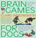 Portada de BRAIN GAMES FOR DOGS: FUN WAYS TO BUILD A STRONG BOND WITH YOUR DOG AND PROVIDE IT WITH VITAL MENTAL STIMULATION BY CLAIRE ARROWSMITH (2010) PAPERBACK