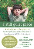 Portada de A STILL QUIET PLACE: A MINDFULNESS PROGRAM FOR TEACHING CHILDREN AND ADOLESCENTS TO EASE STRESS AND DIFFICULT EMOTIONS BY SALTZMAN MD, AMY (2014) PAPERBACK