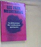 Portada de LES FEUX MEURTRIERS : LE PHÉNOMÈNE DES COMBUSTIONS SPONTANÉES