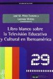 Portada de LIBRO BLANCO SOBRE LA TELEVISION EDUCATIVA Y CULTURAL EN IBEROAMERICA
