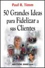 Portada de 50 GRANDES IDEAS PARA FIDELIZAR A SUS CLIENTES