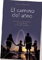 Portada de EL CAMINO DEL ATEO: COMO DAR SENTIDO A TU VIDA SIN LA AYUDA DE UNBENEFACTOR DIVINO