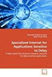 Portada de SPECIALIZED INTERNET FOR APPLICATIONS SENSITIVE TO DELAY: A HIGH SPEED INFRA-STRUCTURE NETWORK, EXCLUSIVE FOR DELAY SENSITIVE APPLICATIONS BY ALEXANDRE BARBIERI DE SOUSA (2010-01-11)