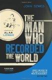 Portada de THE MAN WHO RECORDED THE WORLD: A BIOGRAPHY OF ALAN LOMAX