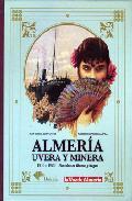 Portada de ALMERIA, UVERA Y MINERA: POSTALES EN BLANCO Y NEGRO. 1910-1920