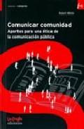 Portada de COMUNICAR COMUNIDAD: APORTES PARA UNA ETICA DE LA COMUNICACION PUBLICA