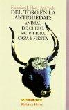 Portada de DEL TORO EN LA ANTIGÜEDAD: ANIMAL DE CULTO, SACRIFICIO, CAZA Y FIESTA