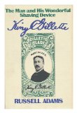 Portada de KING C. GILLETTE, THE MAN AND HIS WONDERFUL SHAVING DEVICE / BY RUSSELL B. ADAMS, JR.