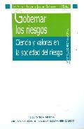 Portada de GOBERNAR LOS RIESGOS: CIENCIA Y VALORES EN LA SOCIEDAD DEL RIESGO