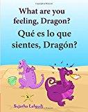 Portada de HOW DO YOU FEEL DRAGON. QUE ES LO QUE SIENTES DRAGON: BILINGUAL CHILDREN'S BOOKS,CHILDREN'S ENGLISH-SPANISH PICTURE BOOK (BILINGUAL EDITION),SPANISH ... 4 (BILINGUAL SPANISH BOOKS FOR CHILDREN)