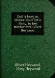 Portada de GOD IS LOVE; OR, MEMORIALS OF LITTLE NONY, BY HER MOTHER MRS. OLIVER HEYWOOD.