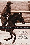 Portada de [FINDING MY DISTANCE: A YEAR IN THE LIFE OF A THREE-DAY EVENT RIDER] (BY: JULIA WENDELL) [PUBLISHED: JANUARY, 2009]