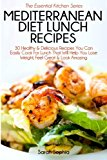 Portada de MEDITERRANEAN DIET LUNCH RECIPES: 30 HEALTHY & DELICIOUS RECIPES YOU CAN EASILY COOK FOR LUNCH THAT WILL HELP YOU LOSE WEIGHT, FEEL GREAT & LOOK AMAZING (THE ESSENTIAL KITCHEN SERIES) (VOLUME 37) BY SARAH SOPHIA (2015-01-22)