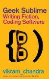 Portada de GEEK SUBLIME: WRITING FICTION, CODING SOFTWARE BY CHANDRA, VIKRAM (2014) PAPERBACK