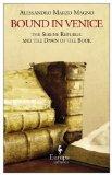 Portada de BOUND IN VENICE: THE SERENE REPUBLIC AND THE DAWN OF THE BOOK BY MAGNO, ALESSANDRO MARZO (2013) PAPERBACK