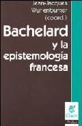 Portada de BACHELARD Y LA EPISTEMOLOGIA FRANCESA